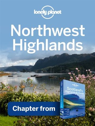 Lonely Planet Northwest Highlands: Chapter from Scotlands Highlands & Islands Travel Guide Lonely Planet