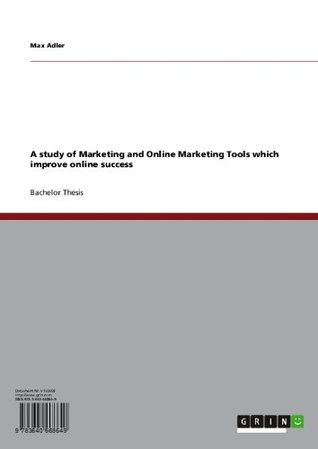 A study of Marketing and Online Marketing Tools which improve online success  by  Max Adler