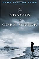 The Season of Open Water: A Novel