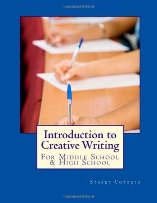 Introduction to Creative Writing: For Middle School & High School  by  Stacey Cotrufo