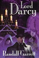 Lord Darcy (Omnibus: Murder and Magic \ Too Many Magicians \ Lord Darcy Investigates)