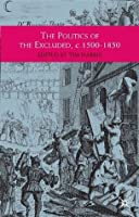 The Politics of the Excluded, c. 1500-1850 (Themes in Focus)