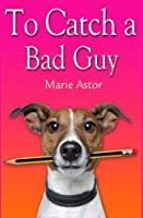 To Catch A Bad Guy (Book One): Janet Maple Series (Volume 1)