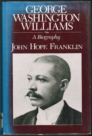 George Washington Williams,: A Biography  by  John Hope Franklin