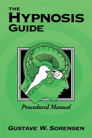 The Hypnosis Guide : Procedural Manual  by  Gustave Sorensen