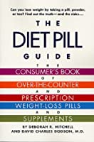 The Diet Pill Guide: The Consumer's Book of Over-the-Counter and Prescription Weight-Loss Pills and Supplements