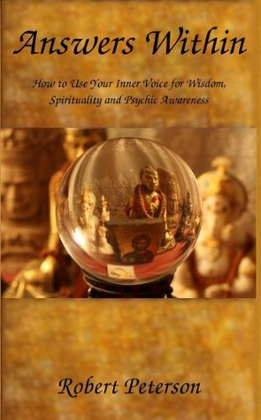 Answers Within: How to Use Your Inner Voice for Wisdom, Spirituality and Psychic Awareness Robert Peterson