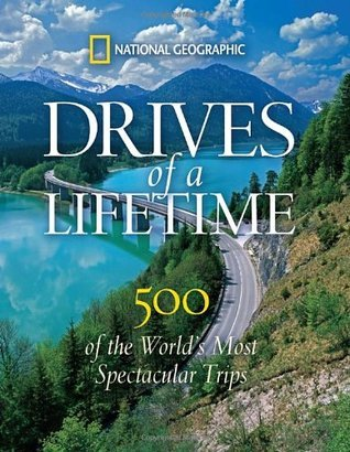 Drives of a Lifetime: 500 of the Worlds Most Spectacular Trips  by  Keith Bellows