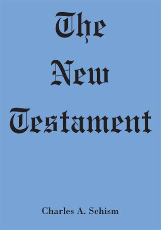 The New Testament  by  Charles A. Schism