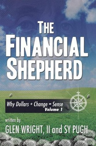 The Financial Shepherd: Why Dollars + Change = Sense  by  Glen Wright II and Sy Pugh