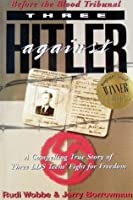 Three Against Hitler: Before the Blood Tribunal: A Compelling True Story of Three LDS Teens' Fight for Freedom