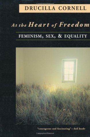 At the Heart of Freedom: Feminism, Sex and Equality Drucilla Cornell