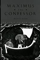 Maximus the Confessor (The Early Church Fathers)