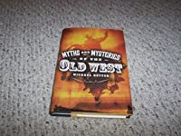 Myths And Mysteries Of The Old West