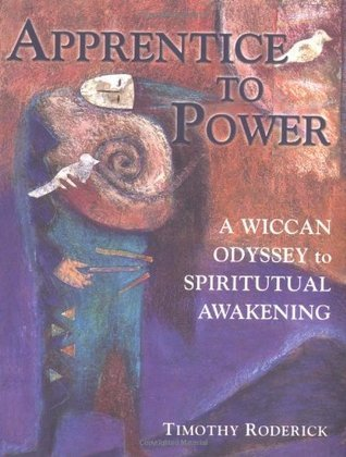 Apprentice to Power: A Wiccan Odyssey to Spiritual Awakening Timothy Roderick