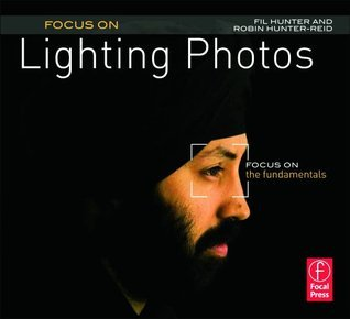 Focus On Lighting Photos: Focus on the Fundamentals  by  Fil Hunter
