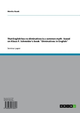 That English has no diminutives is a common myth - based on Klaus P. Schneiders book Diminutives in English Monika Rusek