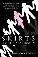 S.K.I.R.T.S in the Boardroom: A Woman's Survival Guide to Success in Business and Life