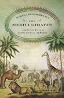 The Medici Giraffe: And Other Tales of Exotic Animals and Power