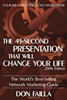 The 45 Second Presentation That Will Change Your Life: The World's Best-Selling Network Marketing Guide