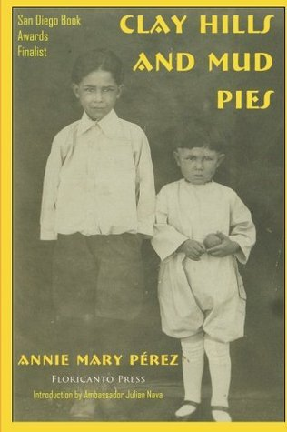 Clay Hills and Mud Pies (La Mujer latina Series)  by  Annie Mary Perez