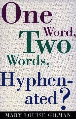 One Word, Two Words, Hyphenated?  by  Mary L. Gilman