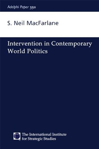 Intervention in Contemporary World Politics (Adelphi series)  by  S. Neil MacFarlane