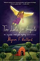 Too Late for Angels: An Augusta Goodnight Mystery (with recipes) (Augusta Goodnight Mysteries)