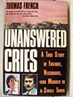 Unanswered Cries: A True Story of Friends, Neighbors, and Murder in a Small Town