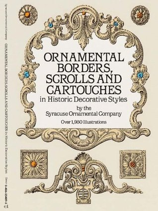 Ornamental Borders, Scrolls and Cartouches in Historic Decorative Styles Syracuse Ornamental Co.