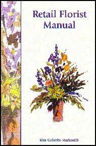 Retail Florist Manual  by  Kim Colavito Markesich