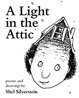A Light in the Attic: Poems and Drawings