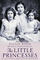 The Little Princesses: The Story of the Queen's Childhood By Her Nanny