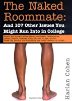 The Naked Roommate: And 107 Other Issues You Might Run Into in College