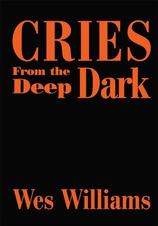 Cries From the Deep Dark  by  Wes Williams