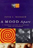 A Mood Apart: A Thinker's Guide to Emotion and Its Disorders