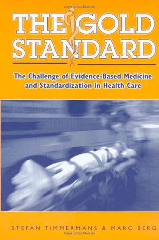 The Gold Standard: The Challenge Of Evidence-Based Medicine Stefan Timmermans
