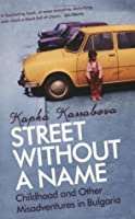 Street Without a Name: Childhood and Other Misadventures in Bulgaria. Kapka Kassabova