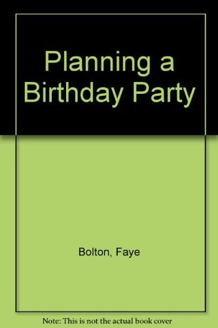 Planning a Birthday Party  by  Faye Bolton