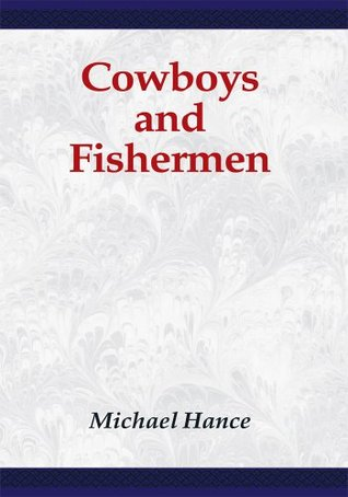 Cowboys and Fishermen Michael Hance