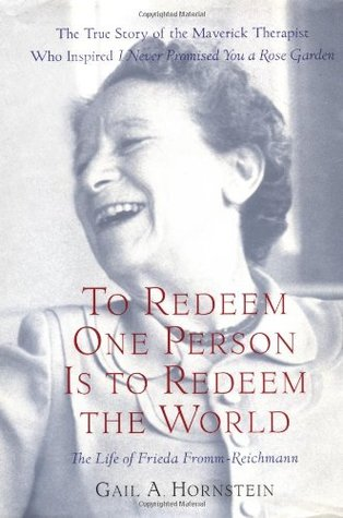 To Redeem One Person Is To Redeem The World: The Life of Frieda Fromm-Reichmann  by  Gail A. Hornstein