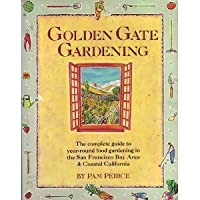 Golden Gate Gardening: The Complete Guide to Year-Round Food Gardening in the San Francisco Bay Area & Coastal California