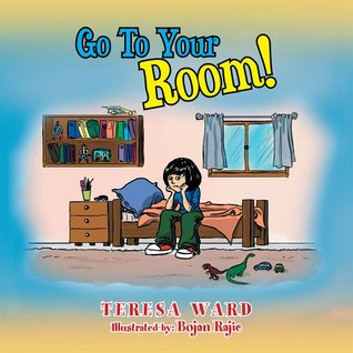 Go To Your Room!  by  Teresa Ward