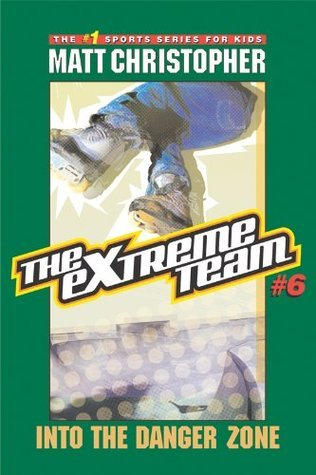 The Extreme Team #6: Into the Danger Zone (Extreme Team Matt Christopher