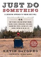 Just Do Something: A Liberating Approach to Finding God's Will