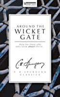 Around The Wicket Gate (The Spurgeon Collection)