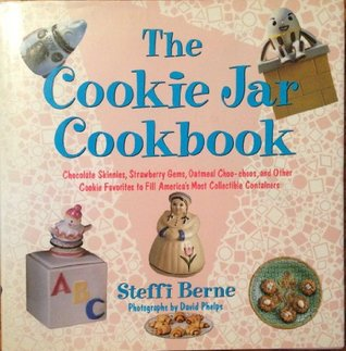 The Cookie Jar Cookbook: Chocolate Skinnies, Strawberry Gems, . . . and Other Cookie Favorites to Fill Americas Most Collectible Containers Steffi Berne