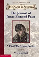 The Journal of James Edmond Pease, A Civil War Union Soldier: Virginia, 1863 (My Name is America)