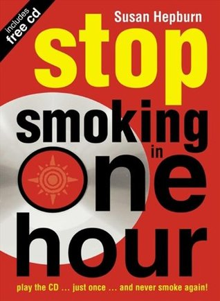 Stop Smoking in One Hour: Play the CD… just once… and never smoke again! Susan Hepburn