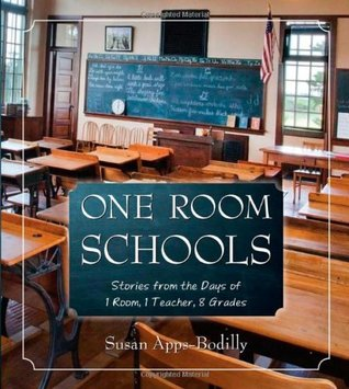 One Room Schools Stories from the Days of 1 Room, 1 Teacher, 8 Grades  by  Susan Apps-Bodilly